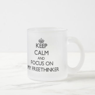 Keep Calm and focus on My Freethinker Frosted Glass Mug