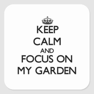 Keep Calm and focus on My Garden Stickers