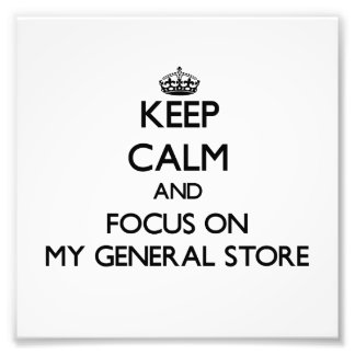 Keep Calm and focus on My General Store Photo Art