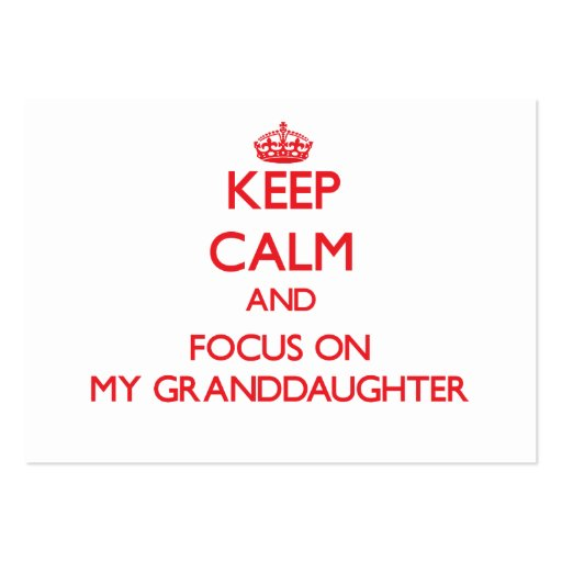 Keep Calm and focus on My Granddaughter Business Cards