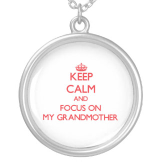 Keep Calm and focus on My Grandmother Pendants