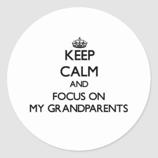 Keep Calm and focus on My Grandparents Stickers