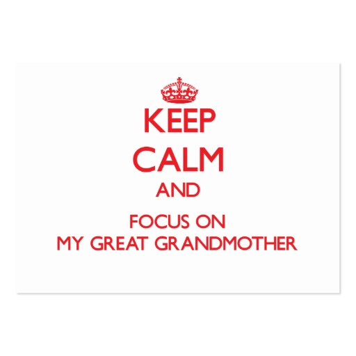 Keep Calm and focus on My Great Grandmother Business Card