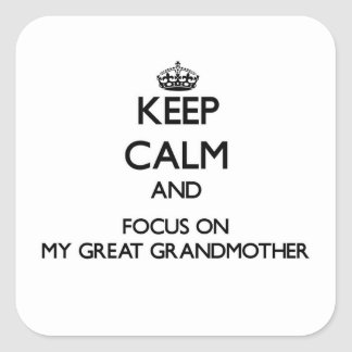 Keep Calm and focus on My Great Grandmother Sticker