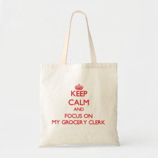 Keep Calm and focus on My Grocery Clerk Tote Bags