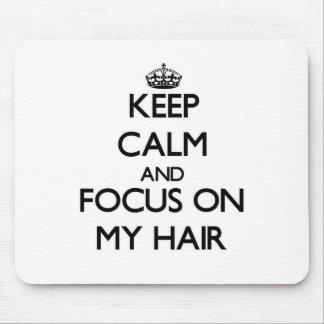 Keep Calm and focus on My Hair Mousepad