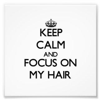 Keep Calm and focus on My Hair Photo Art