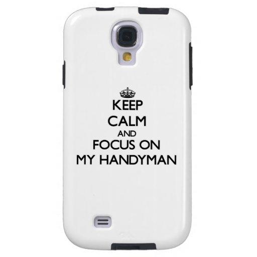 Keep Calm and focus on My Handyman Galaxy S4 Case