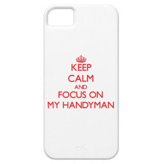 Keep Calm and focus on My Handyman Cover For iPhone 5/5S