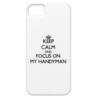 Keep Calm and focus on My Handyman iPhone 5 Cases