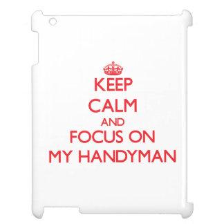Keep Calm and focus on My Handyman iPad Covers