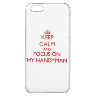 Keep Calm and focus on My Handyman iPhone 5C Cover