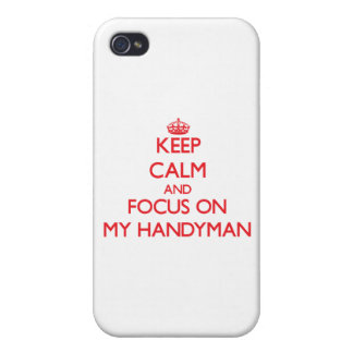 Keep Calm and focus on My Handyman iPhone 4 Covers