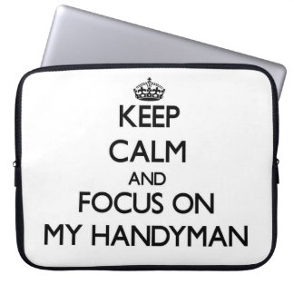 Keep Calm and focus on My Handyman Computer Sleeves