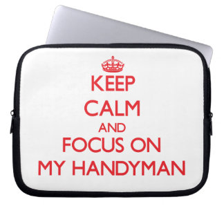 Keep Calm and focus on My Handyman Laptop Sleeves