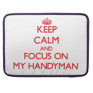 Keep Calm and focus on My Handyman Sleeves For MacBook Pro