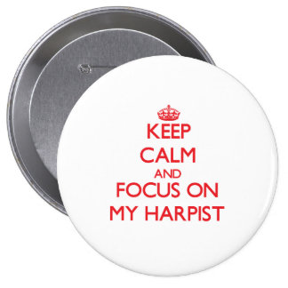 Keep Calm and focus on My Harpist Pinback Buttons
