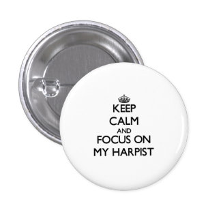 Keep Calm and focus on My Harpist Pinback Button