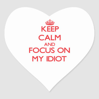 Keep Calm and focus on My Idiot Sticker
