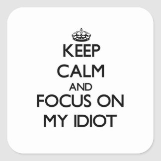 Keep Calm and focus on My Idiot Square Stickers