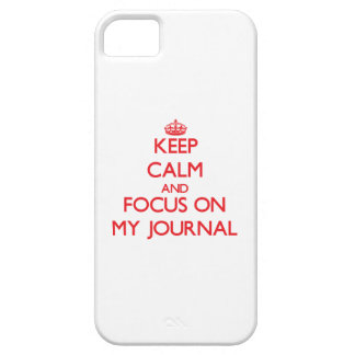 Keep Calm and focus on My Journal iPhone 5 Cases