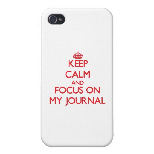 Keep Calm and focus on My Journal Cases For iPhone 4
