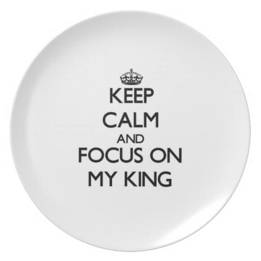 Keep Calm and focus on My King Dinner Plate