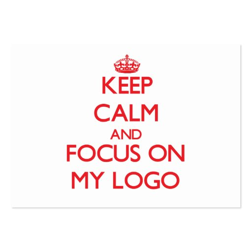 Keep Calm and focus on My Logo Business Cards