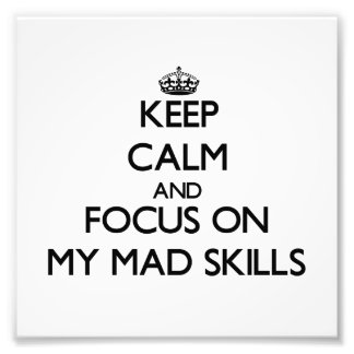 Keep Calm and focus on My Mad Skills Photographic Print