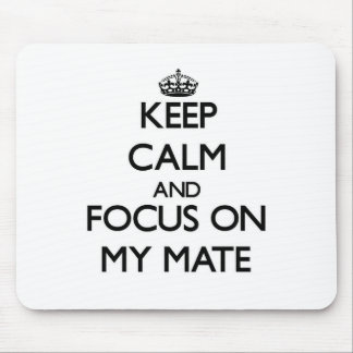 Keep Calm and focus on My Mate Mousepad
