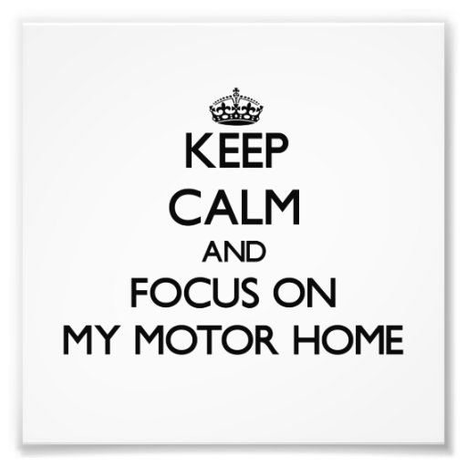 Keep Calm and focus on My Motor Home Photo Art