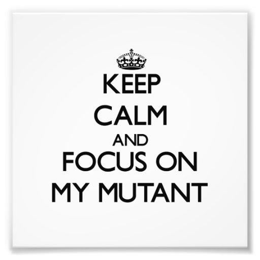 Keep Calm and focus on My Mutant Photo