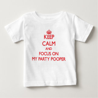 Keep Calm and focus on My Party Pooper Tees