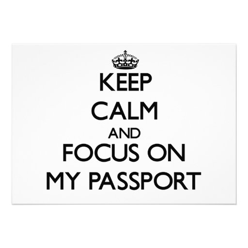 Keep Calm and focus on My Passport Custom Announcements