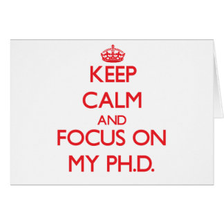 Keep Calm and focus on My Ph D Greeting Card