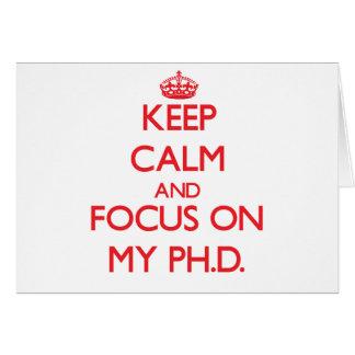 Keep Calm and focus on My Ph D Greeting Card