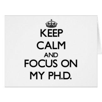 Keep Calm and focus on My Ph D Cards