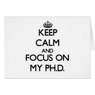 Keep Calm and focus on My Ph D Greeting Cards