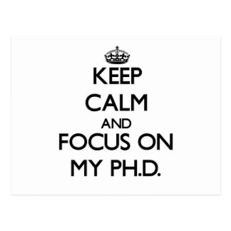 Keep Calm and focus on My Ph D Post Cards