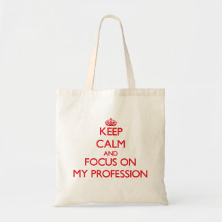 Keep Calm and focus on My Profession Bags