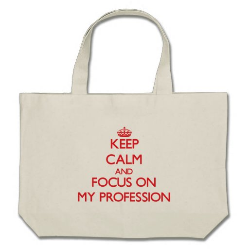 Keep Calm and focus on My Profession Bag
