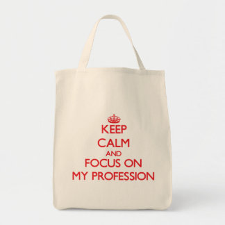 Keep Calm and focus on My Profession Tote Bag