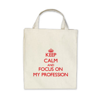 Keep Calm and focus on My Profession Tote Bags
