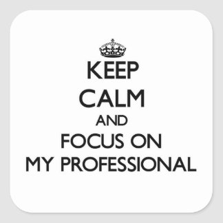 Keep Calm and focus on My Professional Square Sticker