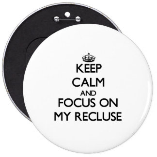 Keep Calm and focus on My Recluse Pinback Buttons