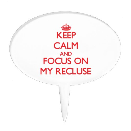 Keep Calm and focus on My Recluse Cake Toppers