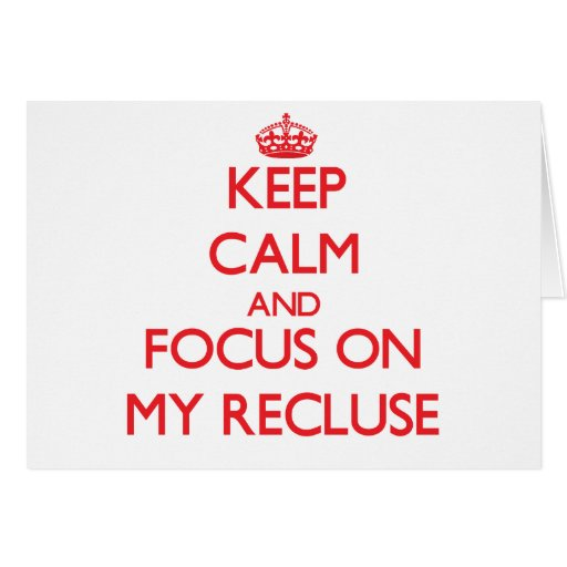 Keep Calm and focus on My Recluse Greeting Card