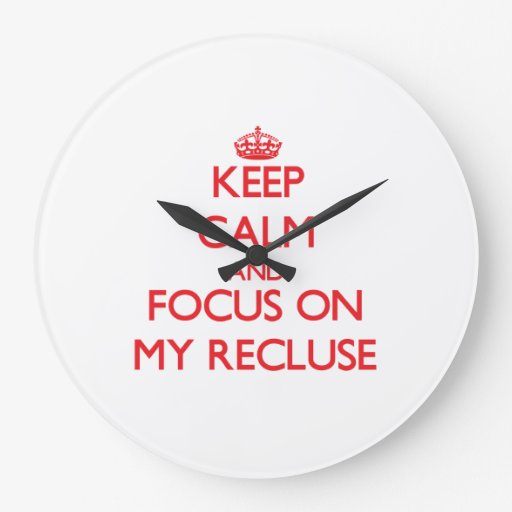 Keep Calm and focus on My Recluse Wallclocks
