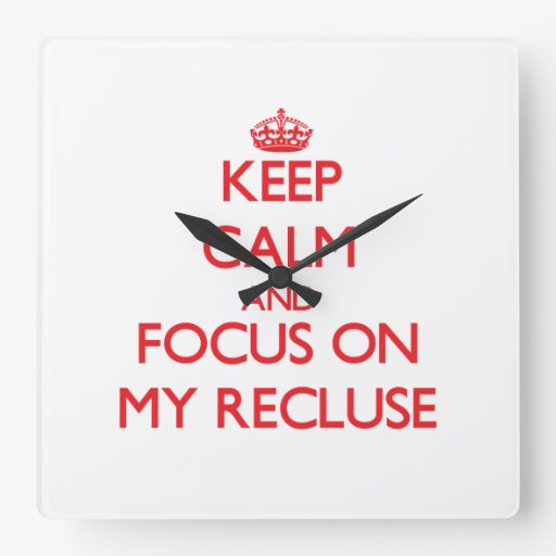 Keep Calm and focus on My Recluse Square Wallclocks