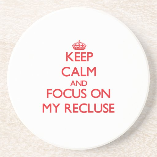 Keep Calm and focus on My Recluse Beverage Coasters